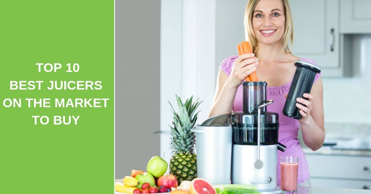 Top 10 Best Juicers on The Market to Buy